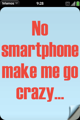 No smartphone make me go crazy...